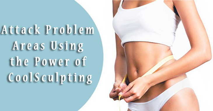Attack Problem Areas Using The Power Of CoolSculpting